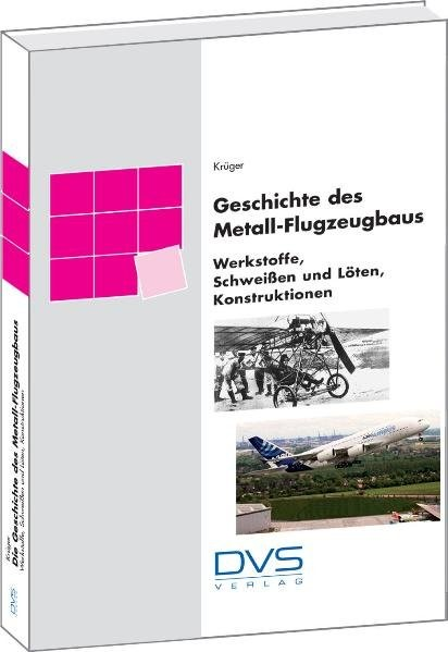Geschichte des Metallflugzeugbaus - Werkstoffe, thermische Fügeverfahren, Konstruktionen   DVS e.V., 2008   Buch (Cover)