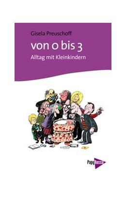 Abbildung von Preuschoff | Von 0 bis 3 | 2013 | Alltag mit Kleinkindern