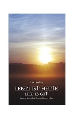 Abbildung von Dowling | Leben ist heute - Lebe es gut | 2019 | Keltische Spiritualität für un...