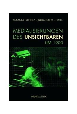 Abbildung von Scholz / Griem | Medialisierungen des Unsichtbaren um 1900 | 2010 | 2010