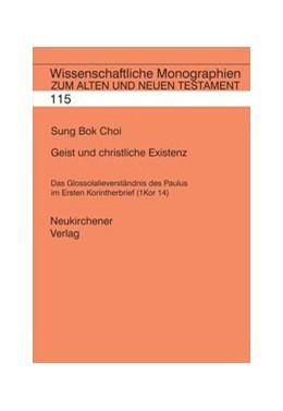 Abbildung von Choi | Geist und christliche Existenz | 2007 | Das Glossolalieverständnis des... | Band 115