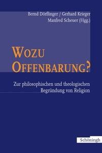 Abbildung von Dörflinger / Krieger / Scheuer | Wozu Offenbarung? - Zur philosophischen und theologischen Begründung von Religion | 2006