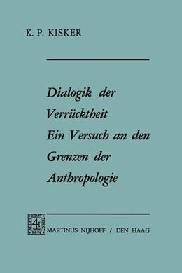 Abbildung von Kisker   Dialogik der Verrücktheit ein Versuch an den Grenzen der Anthropologie   1970   Ein Versuch an den Grenzen der...