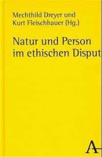 Natur und Person im ethischen Disput | Dreyer / Fleischhauer, 1998 | Buch (Cover)