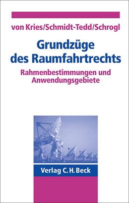 Abbildung von Kries / Schmidt-Tedd / Schrogl | Grundzüge des Raumfahrtrechts | 2002 | Rahmenbestimmungen und Anwendu...