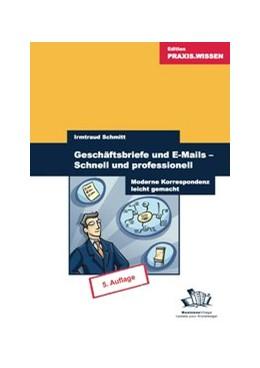 Abbildung von Schmitt | Geschäftsbriefe und E-Mails - Schnell und professionell | 2017 | Moderne Korrespondenz leicht g...