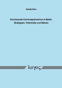 Kommunale Kriminalprävention in Berlin: Strategien, Potentiale und Risiken | Born, 2005 | Buch (Cover)