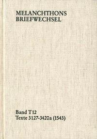 Abbildung von Melanchthon / Mundhenk | Melanchthons Briefwechsel / Band T 12: Texte 3127-3420a (1543) | 2011