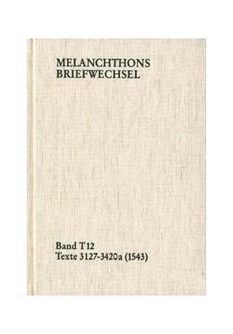 Abbildung von Melanchthon / Mundhenk | Melanchthons Briefwechsel / Band T 12: Texte 3127-3420a (1543) | 2011 | Texte 3127-3420 (1543)