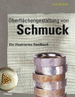Abbildung von McGrath   Oberflächengestaltung von Schmuck   1. Auflage 2007   2013   Ein illustriertes Handbuch