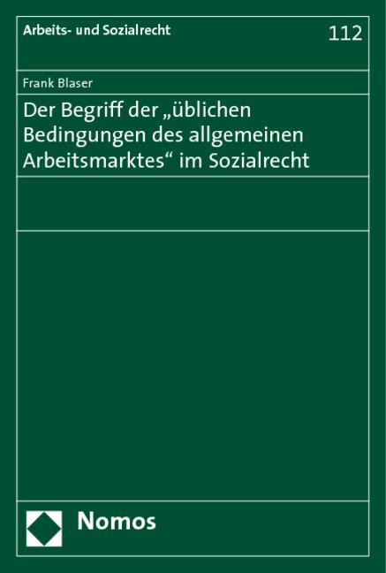 Der Begriff der 'üblichen Bedingungen des allgemeinen Arbeitsmarktes' im Sozialrecht | Blaser, 2009 (Cover)