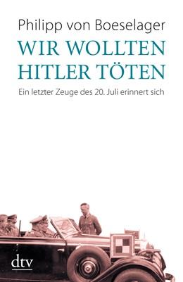 Abbildung von Boeselager | Wir wollten Hitler töten | 2011 | Ein letzter Zeuge des 20. Juli... | 34634