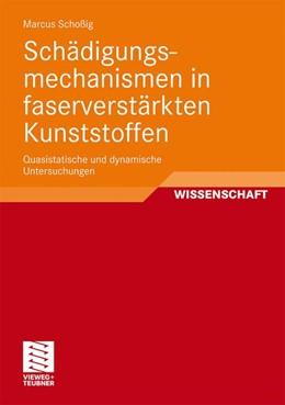Abbildung von Schoßig   Schädigungsmechanismen in faserverstärkten Kunststoffen   Mit einem Geleitwort von Prof. Dr. rer. nat. habil. Wolfgang Grellmann   2010   Quasistatische und dynamische ...