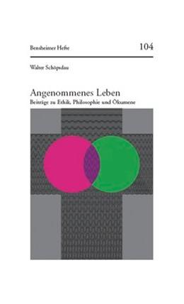 Abbildung von Schuck / Schöpsdau | Angenommenes Leben | 1. Auflage 2005 | 2006 | Beiträge zu Ethik, Philosophie... | Heft 104