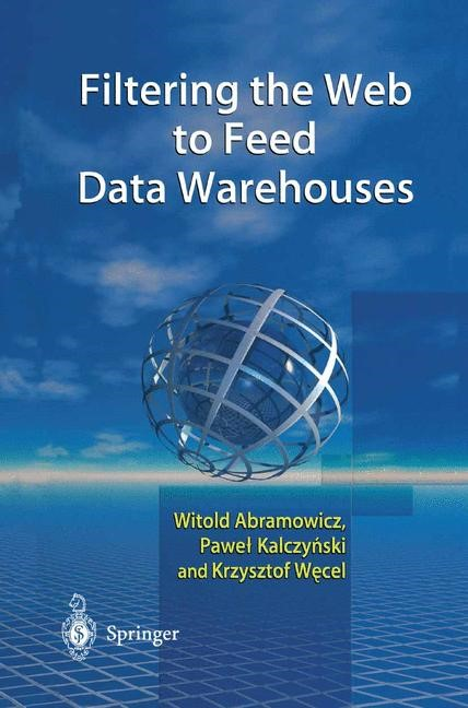 Filtering the Web to Feed Data Warehouses | Abramowicz / Kalczynski / Wecel | 1st Edition., 2002 | Buch (Cover)