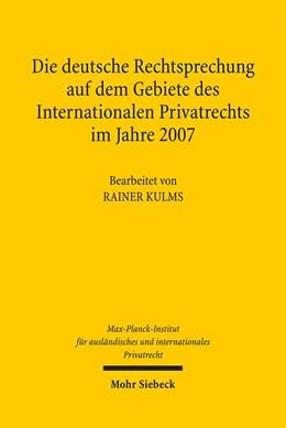 Abbildung von Kulms / Max-Planck-Institut f. Privatrecht | Die deutsche Rechtsprechung auf dem Gebiete des Internationalen Privatrechts im Jahre 2007 | 2009