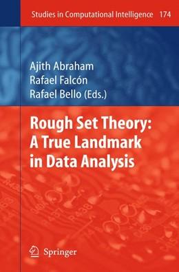 Abbildung von Abraham / Falcón / Bello | Rough Set Theory: A True Landmark in Data Analysis | 2009 | A True Landmark in Data Analys... | 174