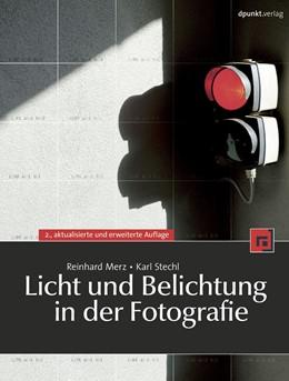Abbildung von Merz / Stechl | Licht und Belichtung in der Fotografie | 2., aktualisierte und erweiterte Auflage | 2009