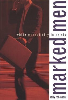 Abbildung von Robinson | Marked Men | 2000 | White Masculinity in Crisis