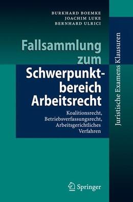Abbildung von Boemke / Luke / Ulrici | Fallsammlung zum Schwerpunktbereich Arbeitsrecht | 2008 | Koalitionsrecht, Betriebsverfa...