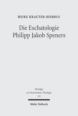 Abbildung von Krauter-Dierolf | Die Eschatologie Philipp Jakob Speners | 2005 | Der Streit mit der lutherische... | 131