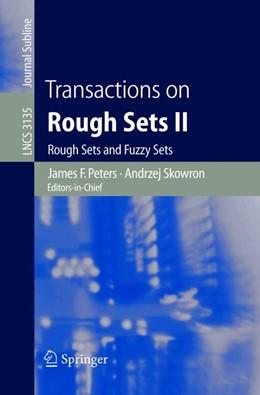 Abbildung von Peters / Dubois / Grzymala-Busse / Inuiguchi / Polkowski | Transactions on Rough Sets II | 2004 | Rough Sets and Fuzzy Sets | 3135