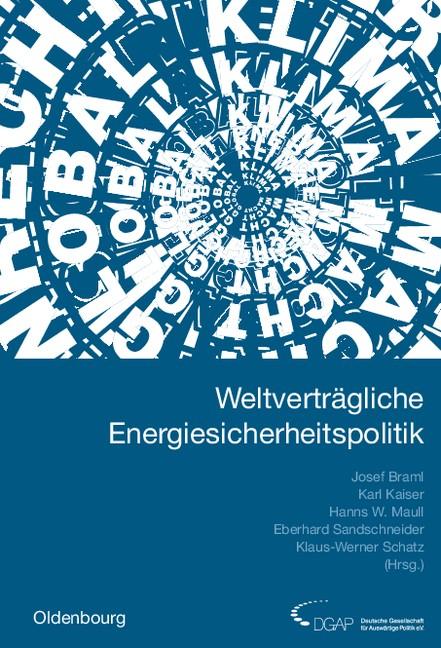 Weltverträgliche Energiesicherheitspolitik | Braml / Kaiser / Maull / Sandschneider / Schatz, 2008 | Buch (Cover)