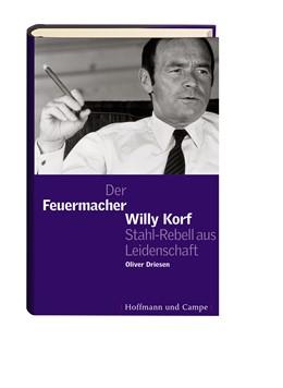 Abbildung von Driesen   Der Feuermacher   2005   Willy Korf, Stahl-Rebell aus L...