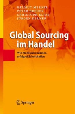 Abbildung von Merkel / Breuer / Eltze | Global Sourcing im Handel | 2007 | Wie Modeunternehmen erfolgreic...