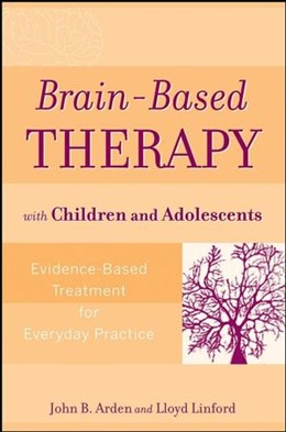 Abbildung von Arden / Linford | Brain-Based Therapy with Children and Adolescents | 1. Auflage | 2008 | Evidence-Based Treatment for E...