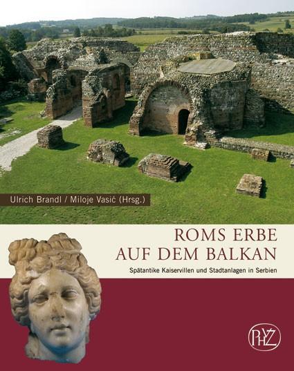 Roms Erbe auf dem Balkan | Brandl / Vasic | 1. Auflage 2007, 2007 | Buch (Cover)