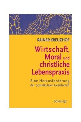 Abbildung von Kreuzhof   Wirtschaft, Moral und christliche Lebenspraxis   2007   Eine Herausforderung der posts...