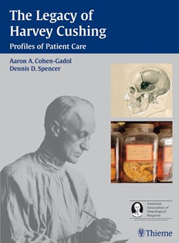 Abbildung von Aaron Cohen-Gadol | The Legacy of Harvey Cushing | 2007 | Profiles of Patient Care