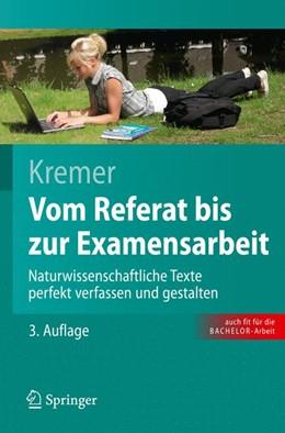 Abbildung von Kremer | Vom Referat bis zur Examensarbeit | 3., aktualisierte u. erweiterte Aufl. | 2009 | Naturwissenschaftliche Texte p...