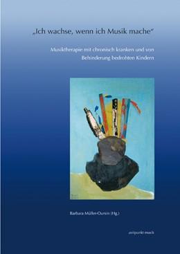 Abbildung von Müller-Oursin | »Ich wachse, wenn ich Musik mache« | 2006 | Musiktherapie mit chronisch kr...