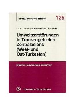 Abbildung von Giese / Bahro / Betke | Umweltzerstörungen in Trockengebieten Zentralasiens (West- und Ost-Turkestans) | 1998 | Ursachen, Auswirkungen, Maßnah...