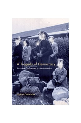 Abbildung von Robinson | A Tragedy of Democracy | 2009 | Japanese Confinement in North ...