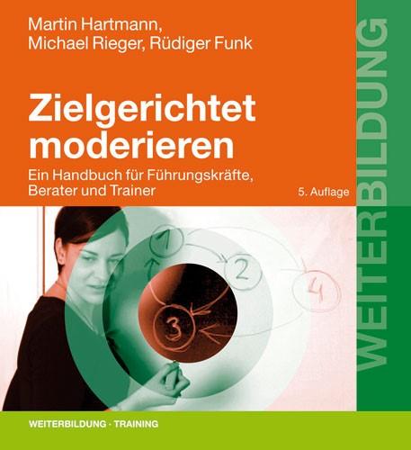 Abbildung von Hartmann / Rieger / Funk | Zielgerichtet moderieren | 5., überarbeitete und erweiterte Aufl. | 2007