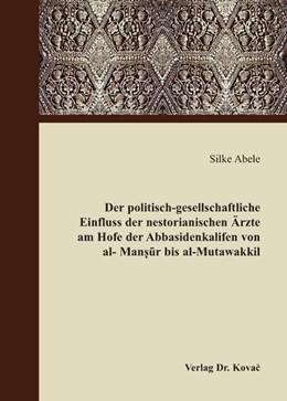Abbildung von Abele   Der politisch-gesellschaftliche Einfluss der nestorianischen Ärzte am Hofe der Abbasidenkalifen von al-Mansur bis al-Mutawakkil   2008   Mit einem Vorwort von Heinz Ha...   3