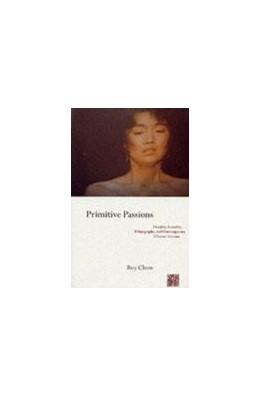 Abbildung von Chow | Primitive Passions | 1995 | Visuality, Sexuality, Ethnogra...