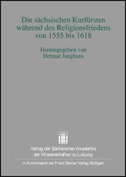 Abbildung von Junghans | Die sächsischen Kurfürsten während des Religionsfriedens von 1555 bis 1618 | 1. Auflage | 2007 | 31 | beck-shop.de