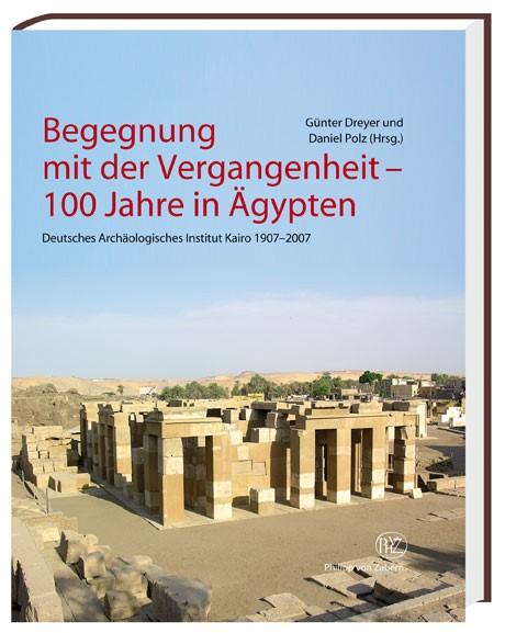 Begegnung mit der Vergangenheit - 100 Jahre in Ägypten   Dreyer / Polz, 2007   Buch (Cover)