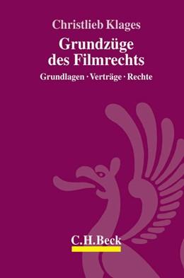 Abbildung von Klages | Grundzüge des Filmrechts | 2004 | Grundlagen, Verträge, Rechte