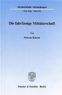 Die fahrlässige Mittäterschaft. | Kamm, 1999 | Buch (Cover)