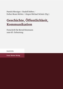 Abbildung von Merziger / Stöber / Körber / Schulz | Geschichte, Öffentlichkeit, Kommunikation | 2010 | Festschrift für Bernd Sösemann...