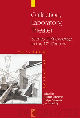 Abbildung von Schramm / Schwarte / Lazardzig | Collection - Laboratory - Theater | 2005 | Scenes of Knowledge in the 17t...