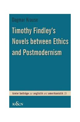Abbildung von Krause   Timothy Findley's Novels between Ethics and Postmodernism   2005   19