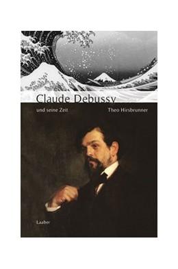 Abbildung von Hirsbrunner | Claude Debussy und seine Zeit | 2018