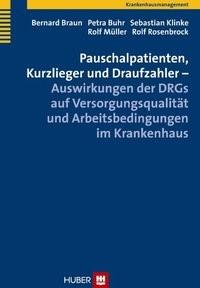 Pauschalpatienten, Kurzlieger und Draufzahler – Auswirkungen der DRGs auf Versorgungsqualität und Arbeitsbedingungen im Krankenhaus | Braun / Buhr / Klinke, 2009 | Buch (Cover)
