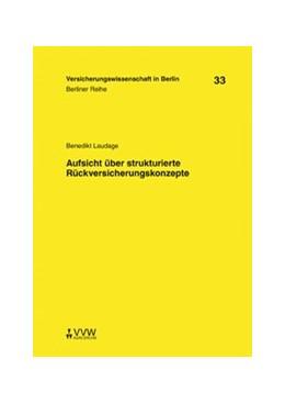 Abbildung von Armbrüster / Baumann / Gründl / Schirmer / Schwintowski / Zschockelt | Aufsicht über strukturierte Rückversicherungskonzepte | 2009 | 33